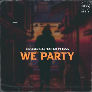 BruceDeeperSA & STI T's Soul – We Party (Original Mix)