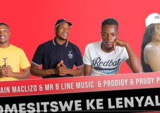 Captain Maclizo & Mr B Line Music – Omesitswe Ke Lenyalo Ft. Prodigy & Prudy Prudy