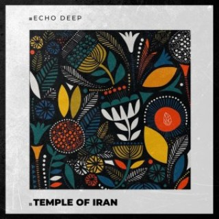 Echo Deep – Temple Of Iran (Original Mix)
