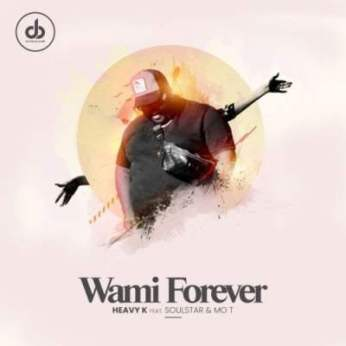 Video: Heavy K – Wami Forever Ft. Soulstar & Mo T