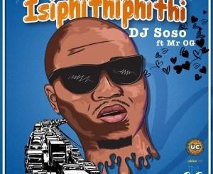 DJ Soso – Isipithiphithi Ft. Mr OG