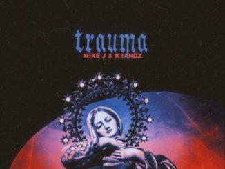 Mike J – Trauma Ft. K3andz