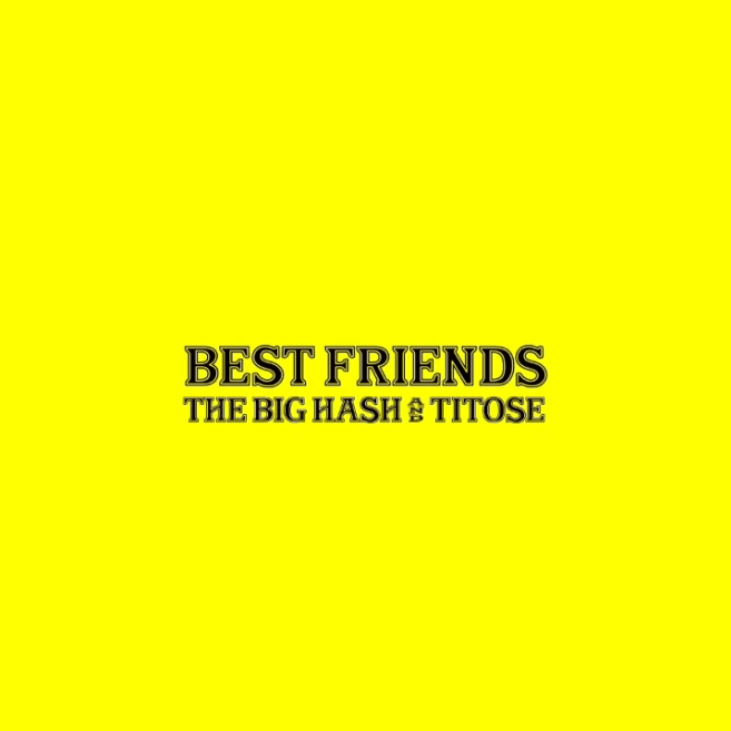 The Big Hash & Titose – Best Friends (Leak)