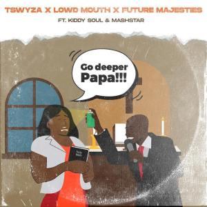 Tswyza Go Deeper Papa