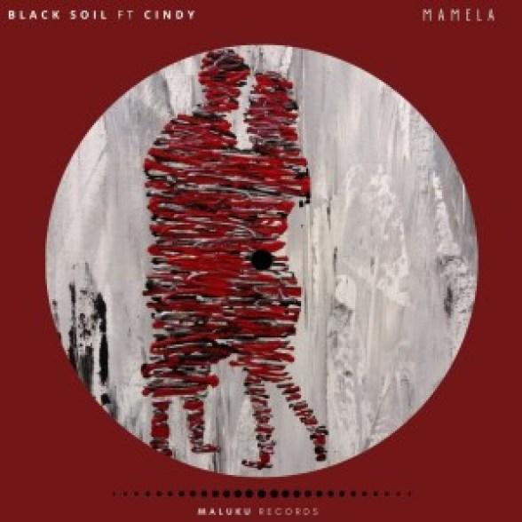 Black Soil – Mamela Ft. Cindy
