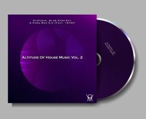 EP: DysFoniK, BlaQ Afro-Kay, Home-Mad Djz & 18v40 – Altitude of House Music Vol. 2