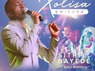 Xolisa Kwinana – Sithi Bayede Ft. Bongi Ngwenya