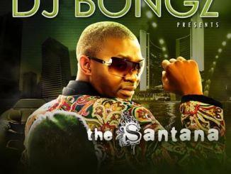 DJ Bongz – The Santana Download Mp3