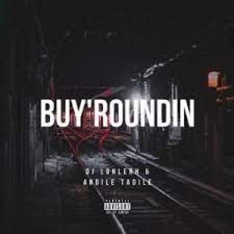 DJ LuHleRh & Andile Tadile – Buy'roundin