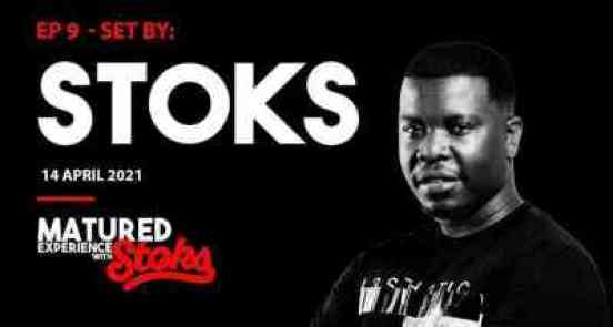 DJ Stoks – Matured Experience With Stoks Mix (Episode 9)
