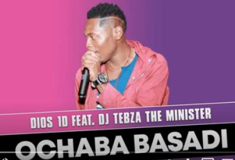 Dios 1D – Ochaba Basadi Ft. DJ Tebza the Minister (Original)