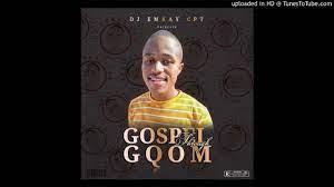 Dj Emkay CPT – Gospel Through Gqom (Song)