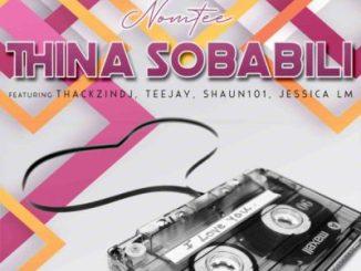 NomTee – Thina Sobabili Ft. Jessica LM, ThackzinDj & Tee Jay & Shaun 101