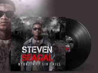 Ntokzin – Steven Seagal Ft. Sir Trill
