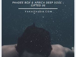 Phadee Boy & Africa Deep Soul - Gifted 02 Download Mp3