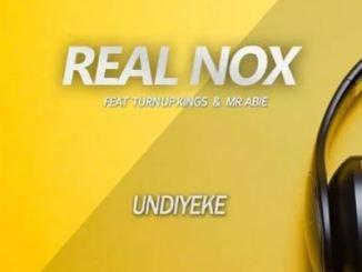 Real Nox – Undiyeke Ft. Turn Up Kings Mr Abie Download Mp3