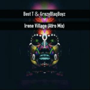 Crazy Blaq Boyz & Best T – Irene Village [Afro] – FAKAZA