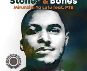 Stones, Bones, Mirunzini Ya Lufu, (Original Mix), mp3, download, datafilehost, fakaza, DJ Mix
