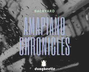 Backyard, Amapiano Chronicles, download ,zip, zippyshare, fakaza, EP, datafilehost, album