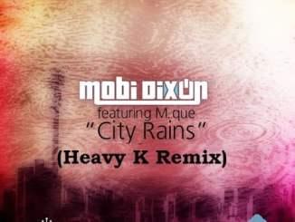 Mobi Dixon, M Que, City Rains (Heavy K Remix), mp3, download, datafilehost, fakaza, DJ Mix