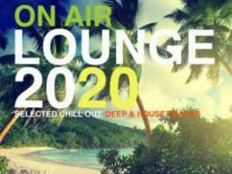 VA, On Air Lounge 2020 (Selected Chill Out, Deep & House Tracks), download ,zip, zippyshare, fakaza, EP, datafilehost, album