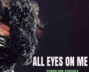 Camblom Subaria, All Eyes on Me, download ,zip, zippyshare, fakaza, EP, datafilehost, album