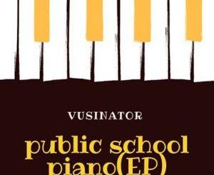 Vusinator, Private School Piano, download ,zip, zippyshare, fakaza, EP, datafilehost, album