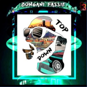 BONGANI FASSIE, TOP DOWN, mp3, download, datafilehost, toxicwap, fakaza