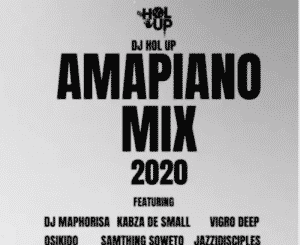 DJ Hol Up, Amapiano Mix 2020, DJ Maphorisa, Kabza De Small, Vigro Deep, Oskido, Samthin Soweto, JazziDisciples, mp3, download, datafilehost, toxicwap, fakaza