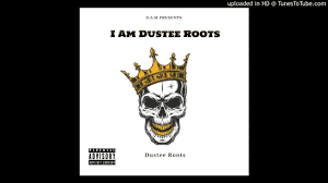 Duster Roots, I Am Dustee Roots, mp3, download, datafilehost, toxicwap, fakaza