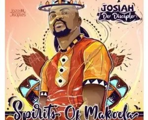 Josiah De Disciple, JazziDisciples, Spirits Of Makoela, download ,zip, zippyshare, fakaza, EP, datafilehost, album