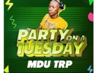 MDU a.k.a TRP, Party On A Tuesday, mp3, download, datafilehost, toxicwap, fakaza