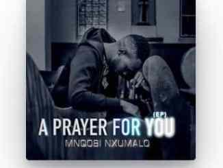 Mnqobi Nxumalo, A Prayer For You, download ,zip, zippyshare, fakaza, EP, datafilehost, album