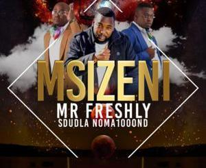 Mr Freshly, Msizeni, Sdudla Noma1000, mp3, download, datafilehost, toxicwap, fakaza
