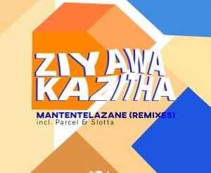 ZiyawaKazitha, Mantentelazane (Parcel SWZ Remix), mp3, download, datafilehost, toxicwap, fakaza