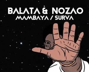 Balata, Nozao, Mambaya, mp3, download, datafilehost, toxicwap, fakaza