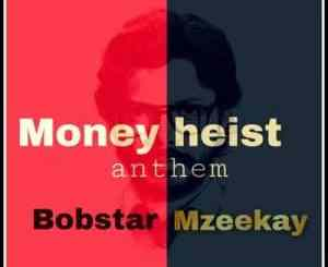 Bobstar no Mzeekay, Money Heist Anthem, mp3, download, datafilehost, toxicwap, fakaza