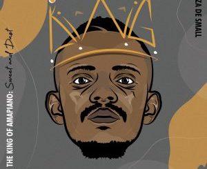 Kabza De Small, I Am the King of Amapiano, Sweet & Dust, download ,zip, zippyshare, fakaza, EP, datafilehost, album