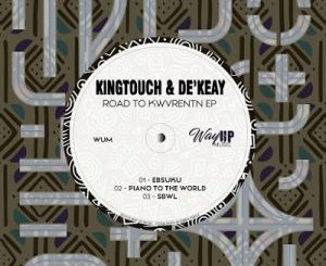 KingTouch, De'KeaY, Piano To The World, mp3, download, datafilehost, toxicwap, fakaza