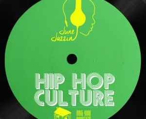 June Jazzin, Hip Hop Culture, mp3, download, datafilehost, toxicwap, fakaza