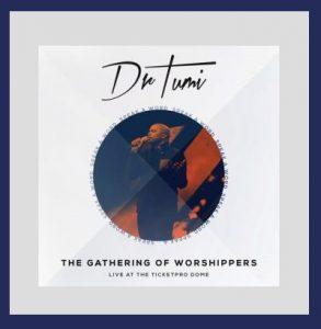 dr-tumi-the-gathering-of-worshippers-album-fakazagospel