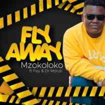 Download mp3: Mzokoloko Fly Away ft. Fey & Dr Moruti fakaza 2018 2019 gqom amapiano afrohouse music mp3 download