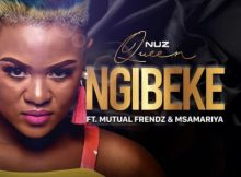 Download mp3: Nuz Queen Ngibeke ft. Mutual Frendz & Msamariya fakaza 2018 2019 com music gqom amapiano afrohouse mp3 download