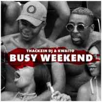 Download mp3: ThackzinDJ & Kwaito Busy Weekend fakaza 2018 2019 com music gqom amapiano afrohouse mp3 download