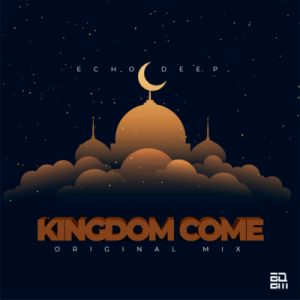 Download mp3: Echo Deep Kingdom Come fakaza 2018 2019 com music gqom amapiano afrohouse mp3 download