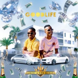 Download mp3: King Monada & Clement Good Life fakaza 2018 2019 com music gqom amapiano afrohouse mp3 download