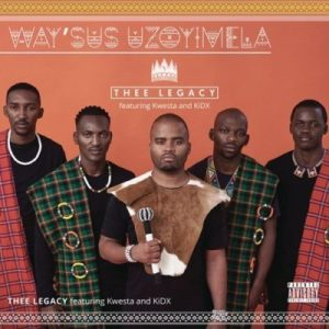 DOWNLOAD mp3: Thee Legacy Way'sus Uzoyimela ft. Kwesta, Kid X fakaza 2018 2019 gqom amapiano afrohouse music mp3 download