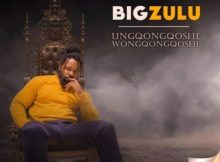 Download mp3 ALBUM: Big Zulu Ungqongqoshe Wongqongqoshe album zip fakaza 2018 2019 com music gqom amapiano afrohouse mp3 download