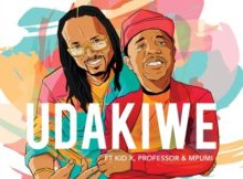 Download mp3: Brothers of Peace Udakiwe ft. Kid X, Professor & Mpumi (45 Mix) fakaza mp3 download