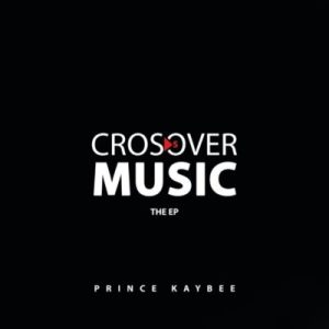 Download album EP: Prince Kaybee Crossover Music EP zip fakaza 2018 2019 com music gqom amapiano afrohouse mp3 download